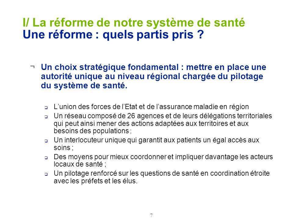 7 I/ La réforme de notre système de santé Une réforme : quels partis pris ? ¬Un choix stratégique fondamental : mettre en place une autorité unique au