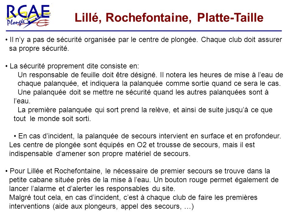 Lillé, Rochefontaine, Platte-Taille Il ny a pas de sécurité organisée par le centre de plongée. Chaque club doit assurer sa propre sécurité. La sécuri
