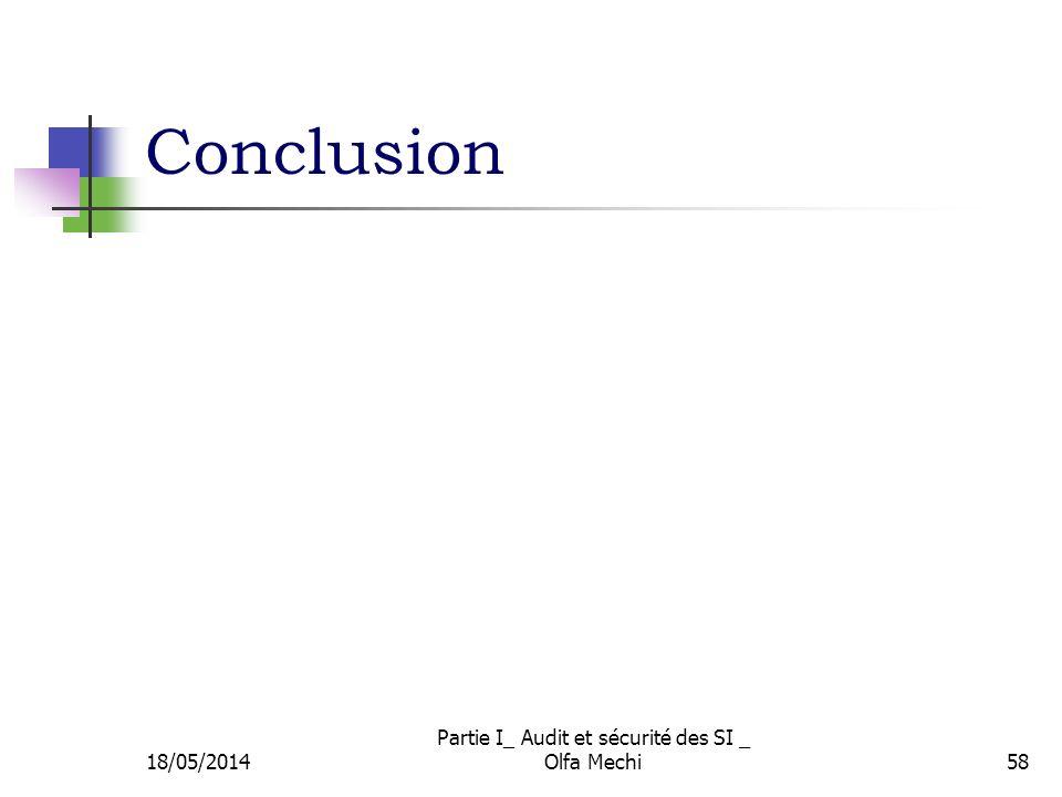 Conclusion 18/05/2014 Partie I_ Audit et sécurité des SI _ Olfa Mechi58