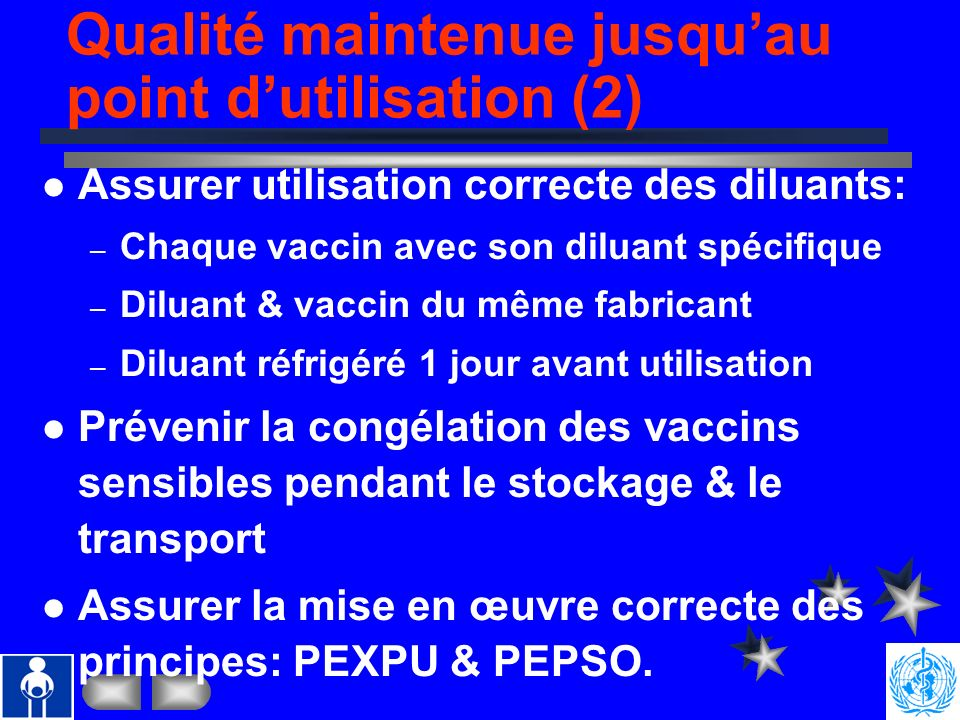 Qualité maintenue jusquau point dutilisation (1) Assurer la qualité des vaccins pendant le stockage, le transport et les sessions. Assurer la formatio