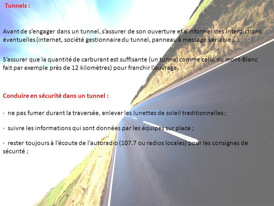 · Tunnels : Avant de sengager dans un tunnel, sassurer de son ouverture et sinformer des interdictions éventuelles (internet, société gestionnaire du tunnel, panneau à message variable …).