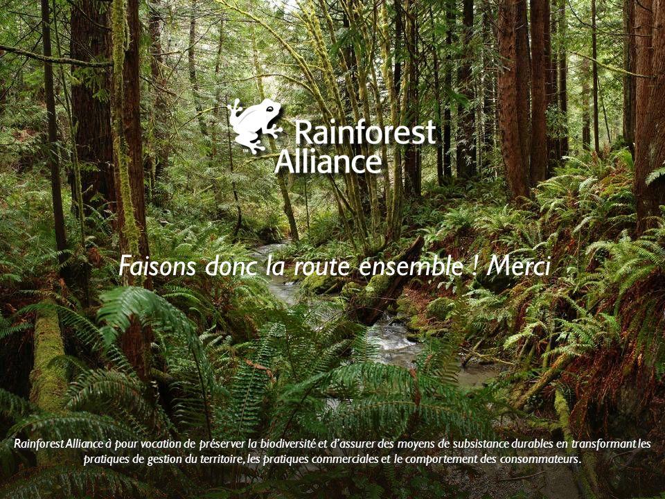 Rainforest Alliance à pour vocation de préserver la biodiversité et dassurer des moyens de subsistance durables en transformant les pratiques de gesti