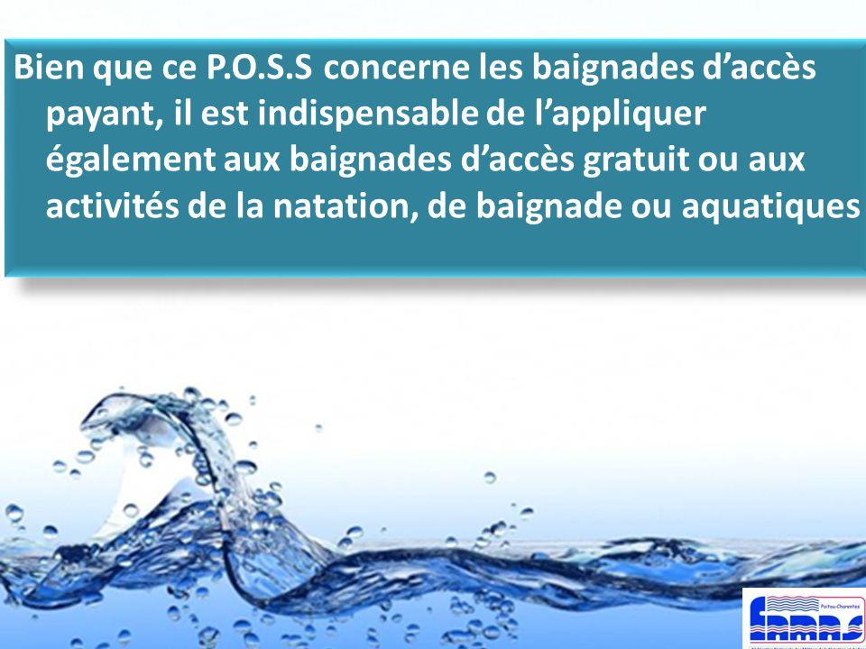 Bien que ce P.O.S.S concerne les baignades daccès payant, il est indispensable de lappliquer également aux baignades daccès gratuit ou aux activités d