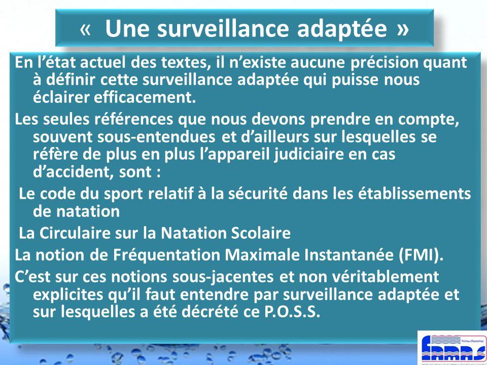 En létat actuel des textes, il nexiste aucune précision quant à définir cette surveillance adaptée qui puisse nous éclairer efficacement. Les seules r