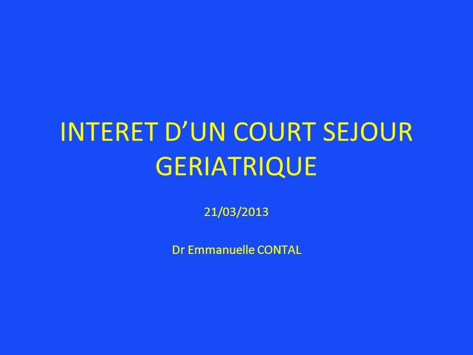INTERET DUN COURT SEJOUR GERIATRIQUE 21/03/2013 Dr Emmanuelle CONTAL