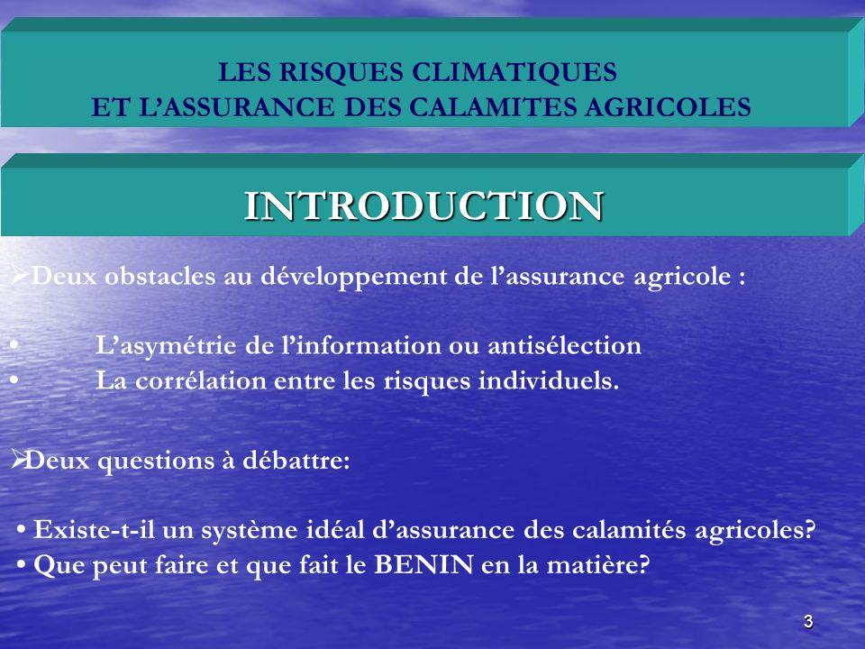 4 LES RISQUES CLIMATIQUES ET LASSURANCE DES CALAMITES AGRICOLES Deux exemples de systèmes dassurance des calamités agricoles: PLAN DE LA PRESENTATION Cas du BENIN.