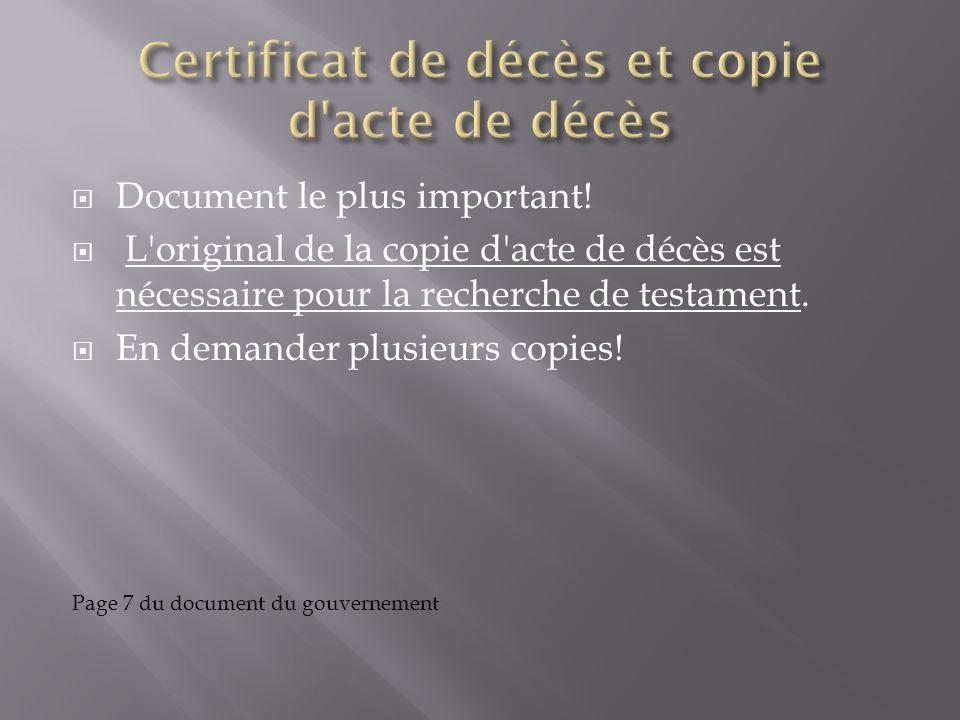 Document le plus important! L'original de la copie d'acte de décès est nécessaire pour la recherche de testament. En demander plusieurs copies! Page 7