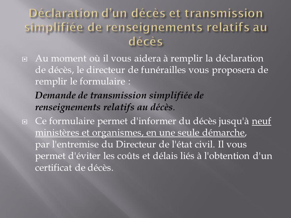 Au moment où il vous aidera à remplir la déclaration de décès, le directeur de funérailles vous proposera de remplir le formulaire : Demande de transm