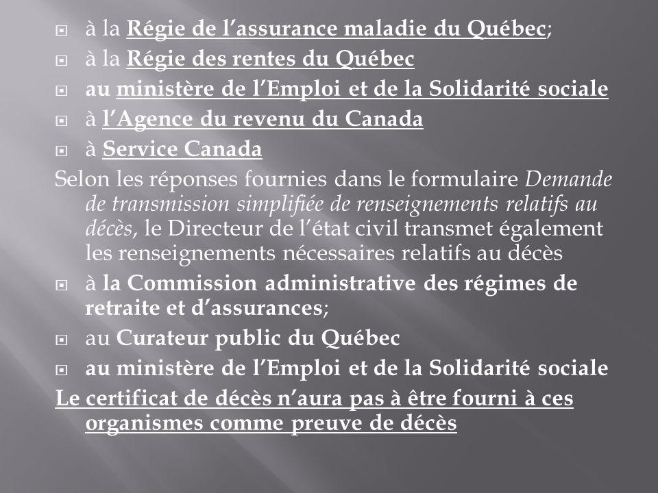 à la Régie de lassurance maladie du Québec ; à la Régie des rentes du Québec au ministère de lEmploi et de la Solidarité sociale à lAgence du revenu d