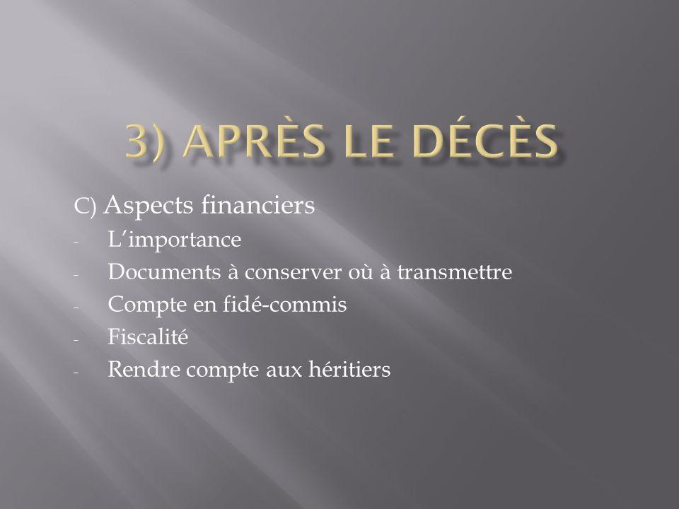 C) Aspects financiers - Limportance - Documents à conserver où à transmettre - Compte en fidé-commis - Fiscalité - Rendre compte aux héritiers