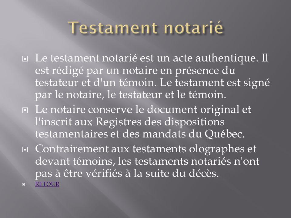 Le testament notarié est un acte authentique. Il est rédigé par un notaire en présence du testateur et d'un témoin. Le testament est signé par le nota
