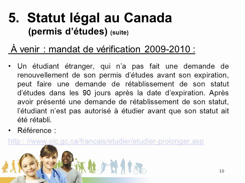 5. Statut légal au Canada (permis détudes) (suite) À venir : mandat de vérification 2009-2010 : Un étudiant étranger, qui na pas fait une demande de r