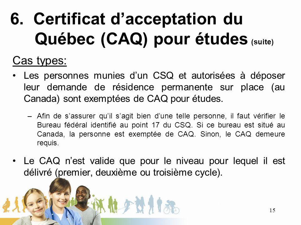 6. Certificat dacceptation du Québec (CAQ) pour études (suite) Cas types: Les personnes munies dun CSQ et autorisées à déposer leur demande de résiden