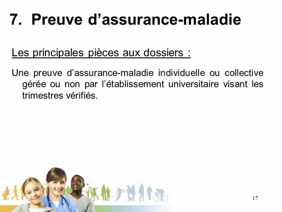 7. Preuve dassurance-maladie Les principales pièces aux dossiers : Une preuve dassurance-maladie individuelle ou collective gérée ou non par létabliss
