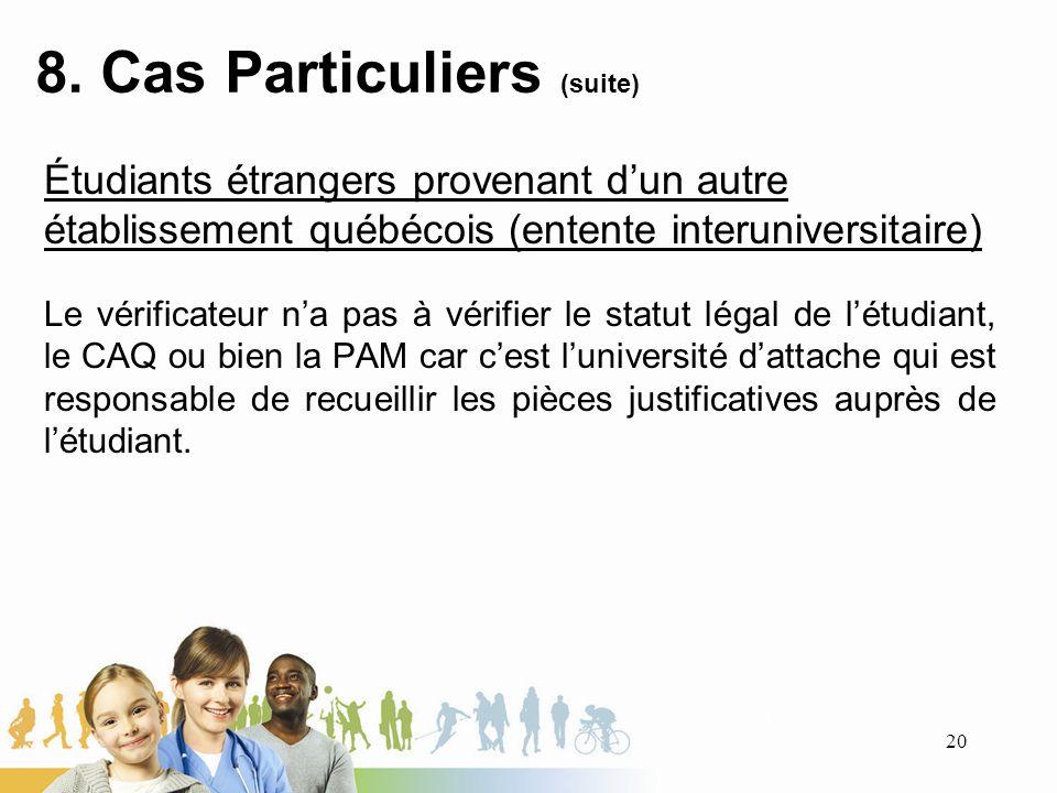 8. Cas Particuliers (suite) Étudiants étrangers provenant dun autre établissement québécois (entente interuniversitaire) Le vérificateur na pas à véri