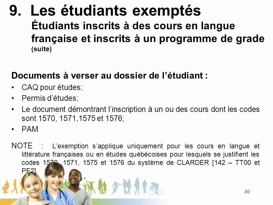 9. Les étudiants exemptés Étudiants inscrits à des cours en langue française et inscrits à un programme de grade (suite) Documents à verser au dossier