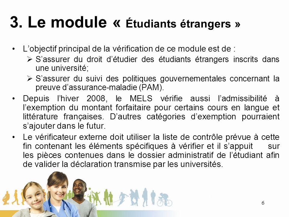 3. Le module « Étudiants étrangers » Lobjectif principal de la vérification de ce module est de : Sassurer du droit détudier des étudiants étrangers i