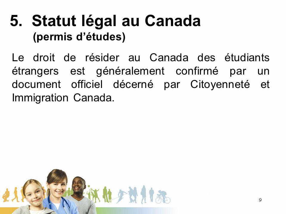 5. Statut légal au Canada (permis détudes) Le droit de résider au Canada des étudiants étrangers est généralement confirmé par un document officiel dé