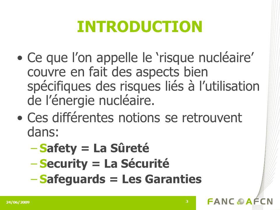 24/06/2009 3 INTRODUCTION Ce que lon appelle le risque nucléaire couvre en fait des aspects bien spécifiques des risques liés à lutilisation de lénergie nucléaire.