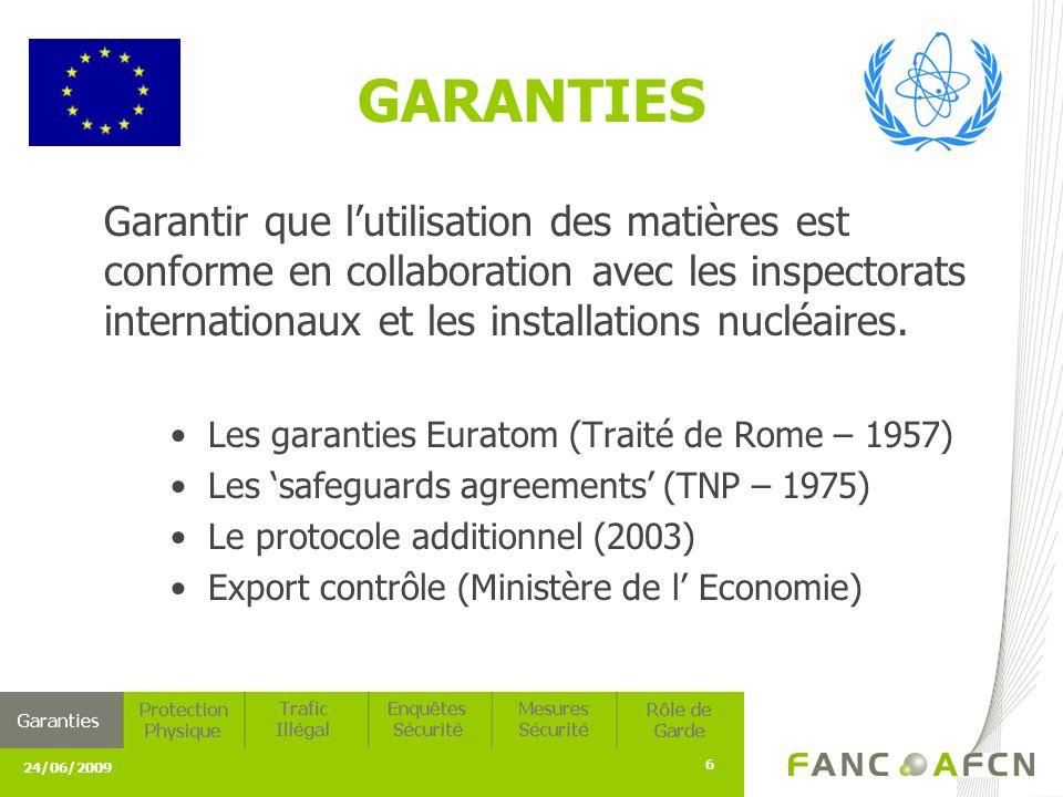 24/06/2009 6 GARANTIES Garantir que lutilisation des matières est conforme en collaboration avec les inspectorats internationaux et les installations nucléaires.