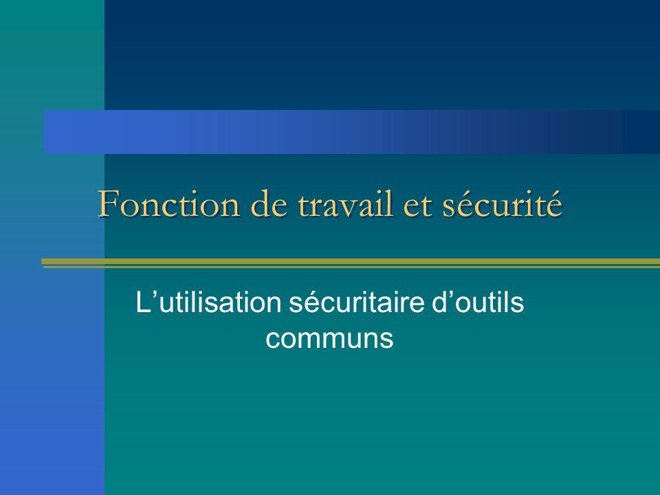 Fonction de travail et sécurité Lutilisation sécuritaire doutils communs
