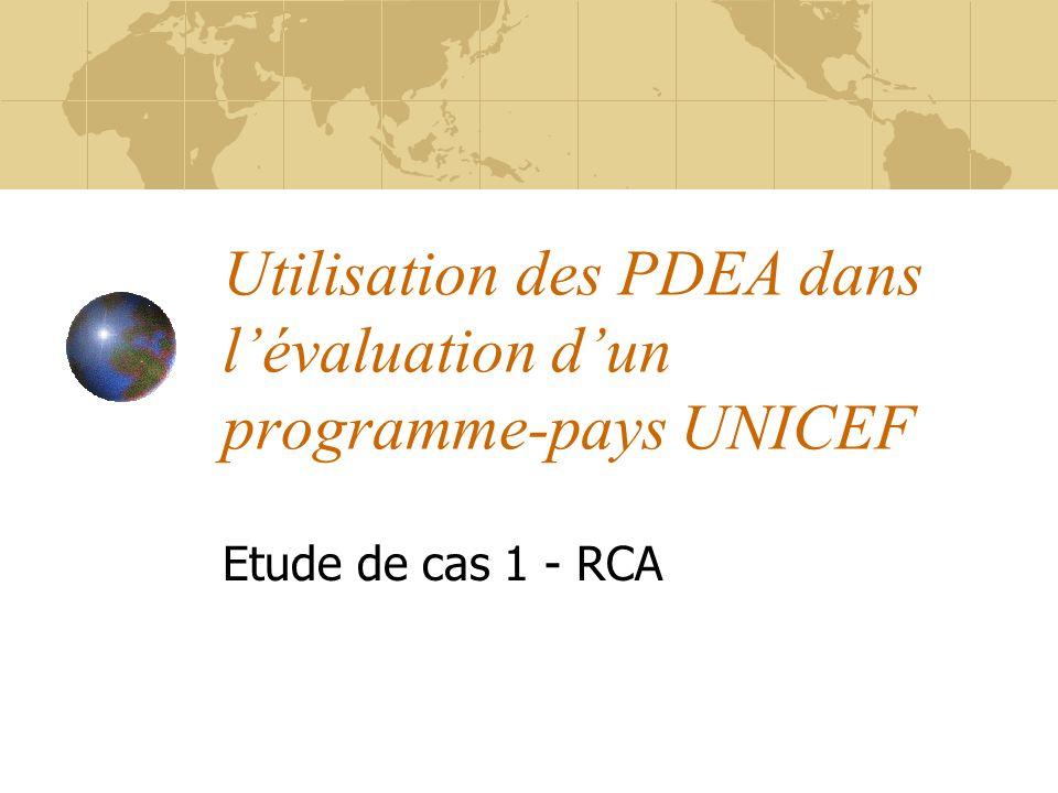 Utilisation des PDEA dans lévaluation dun programme-pays UNICEF Etude de cas 1 - RCA