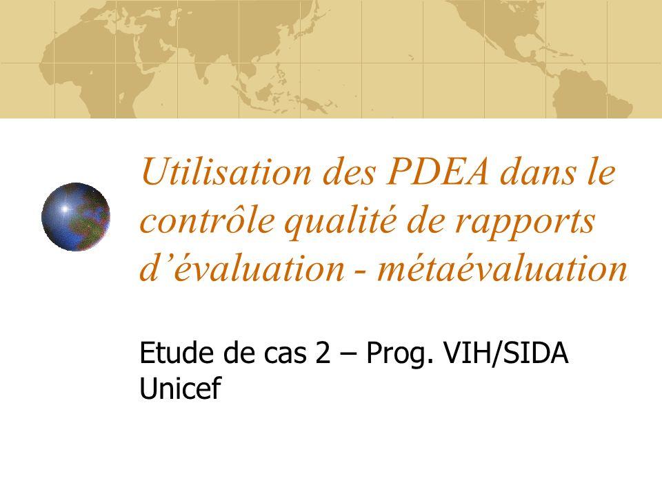 Utilisation des PDEA dans le contrôle qualité de rapports dévaluation - métaévaluation Etude de cas 2 – Prog. VIH/SIDA Unicef