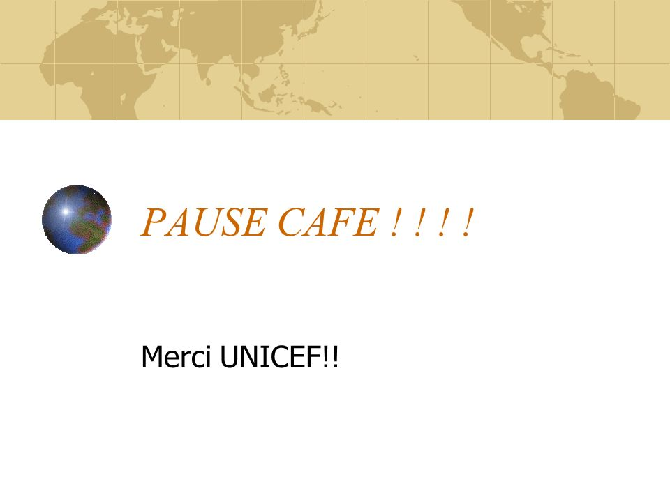 PAUSE CAFE ! ! ! ! Merci UNICEF!!