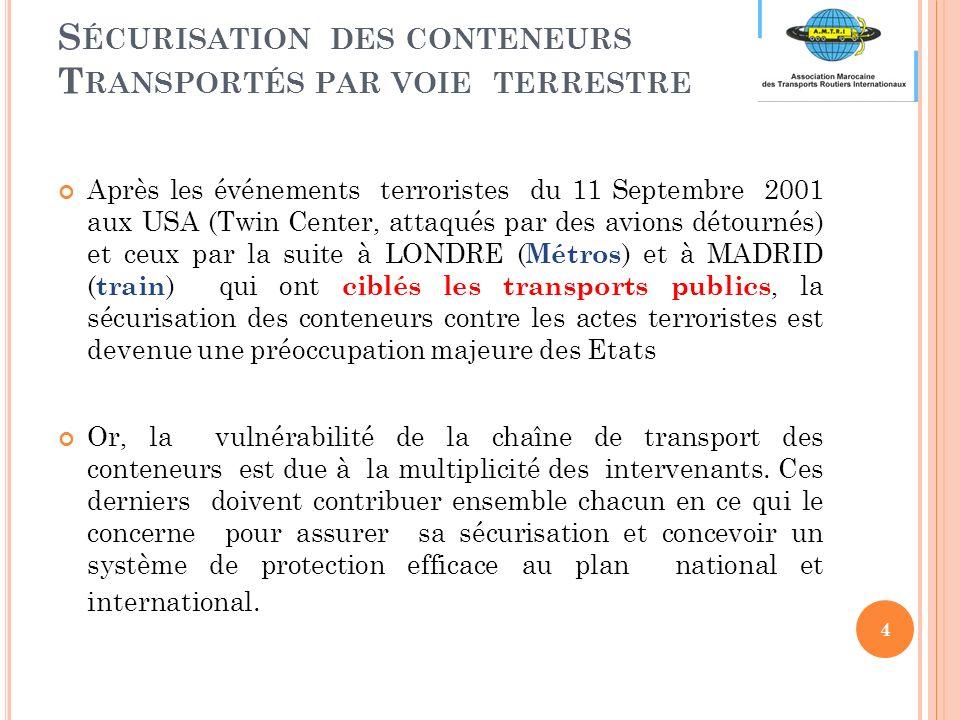 Après les événements terroristes du 11 Septembre 2001 aux USA (Twin Center, attaqués par des avions détournés) et ceux par la suite à LONDRE ( Métros ) et à MADRID ( train ) qui ont ciblés les transports publics, la sécurisation des conteneurs contre les actes terroristes est devenue une préoccupation majeure des Etats Or, la vulnérabilité de la chaîne de transport des conteneurs est due à la multiplicité des intervenants.