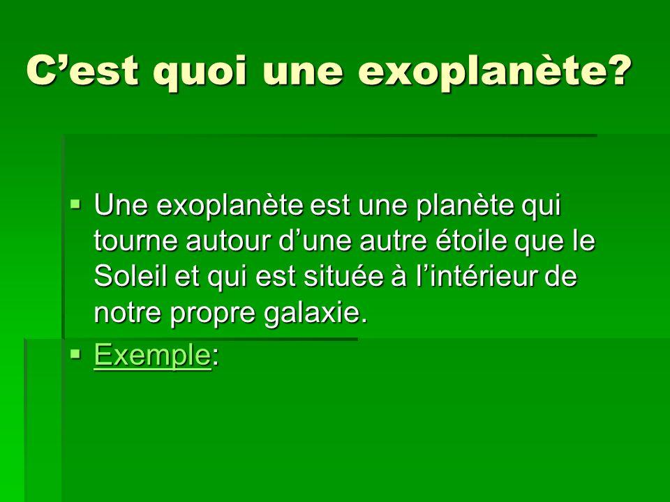 Cest quoi une exoplanète? Une exoplanète est une planète qui tourne autour dune autre étoile que le Soleil et qui est située à lintérieur de notre pro