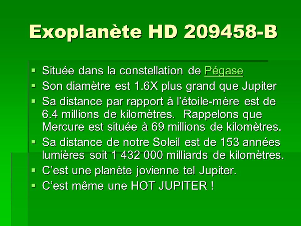 Exoplanète HD 209458-B Située dans la constellation de Pégase Située dans la constellation de PégasePégase Son diamètre est 1.6X plus grand que Jupite