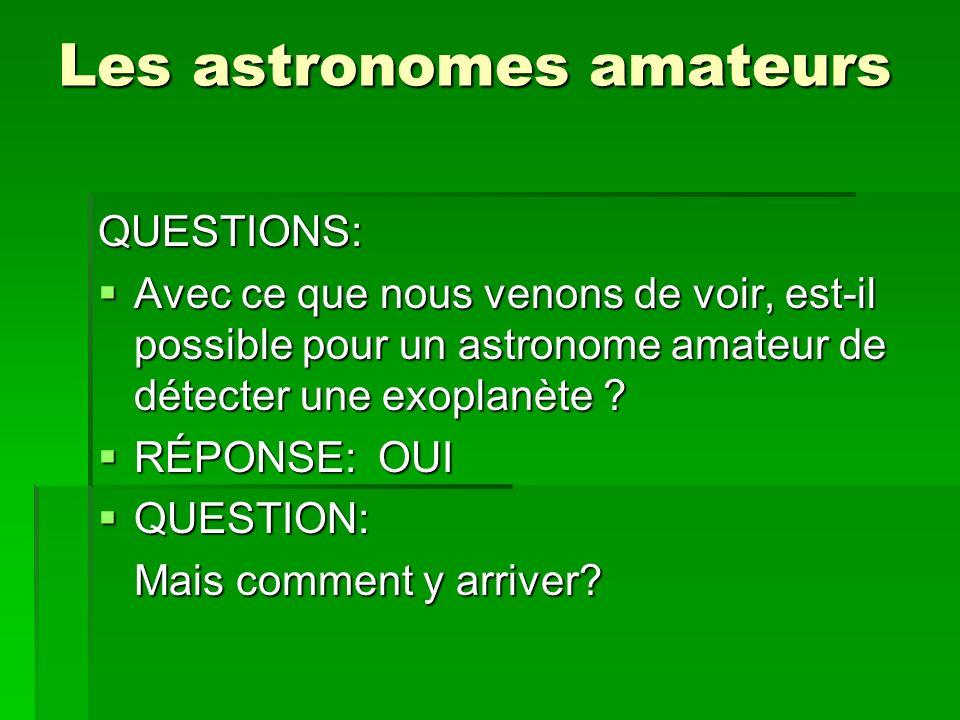 Les astronomes amateurs QUESTIONS: Avec ce que nous venons de voir, est-il possible pour un astronome amateur de détecter une exoplanète ? Avec ce que