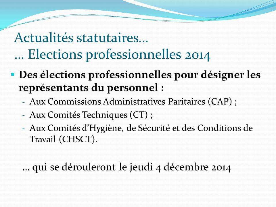 Actualités statutaires… … Elections professionnelles 2014 Des élections professionnelles pour désigner les représentants du personnel : - Aux Commissi