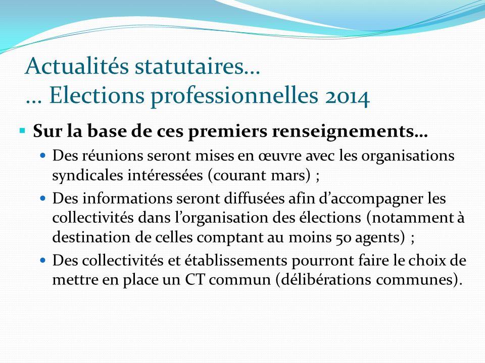 Actualités statutaires… … Elections professionnelles 2014 Sur la base de ces premiers renseignements… Des réunions seront mises en œuvre avec les orga