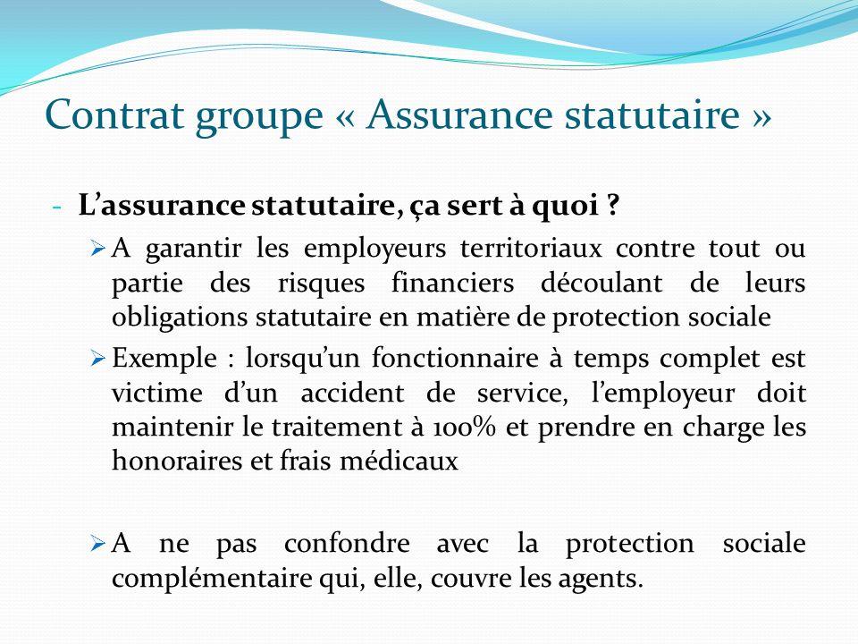 Contrat groupe « Assurance statutaire » - Lassurance statutaire, ça sert à quoi ? A garantir les employeurs territoriaux contre tout ou partie des ris