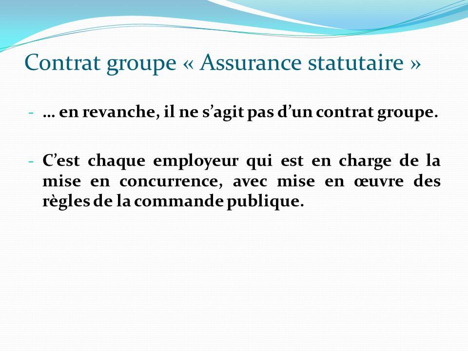 Contrat groupe « Assurance statutaire » - … en revanche, il ne sagit pas dun contrat groupe. - Cest chaque employeur qui est en charge de la mise en c