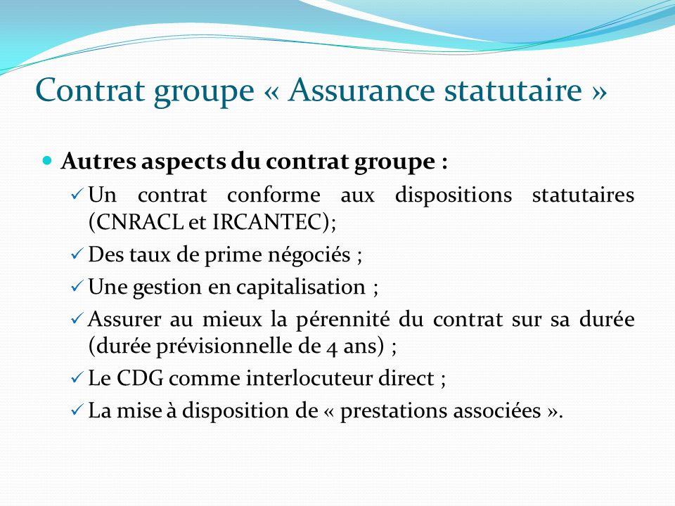 Contrat groupe « Assurance statutaire » Autres aspects du contrat groupe : Un contrat conforme aux dispositions statutaires (CNRACL et IRCANTEC); Des