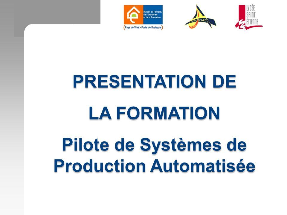 PRESENTATION DE LA FORMATION Pilote de Systèmes de Production Automatisée PRESENTATION DE LA FORMATION Pilote de Systèmes de Production Automatisée