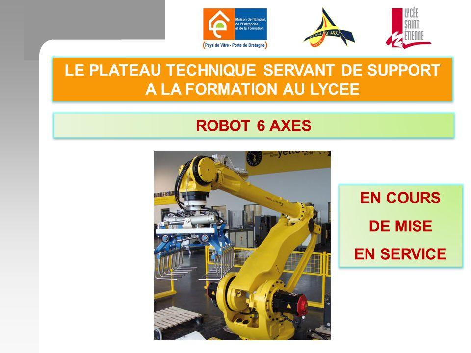 LE PLATEAU TECHNIQUE SERVANT DE SUPPORT A LA FORMATION AU LYCEE ROBOT 6 AXES EN COURS DE MISE EN SERVICE EN COURS DE MISE EN SERVICE