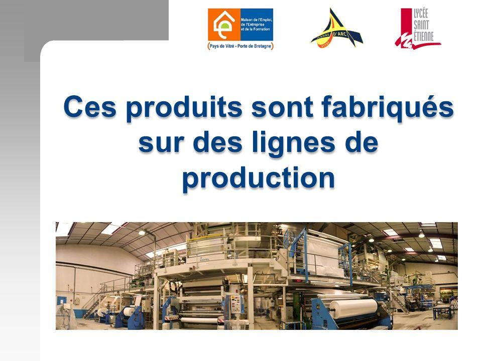 Ces produits sont fabriqués sur des lignes de production