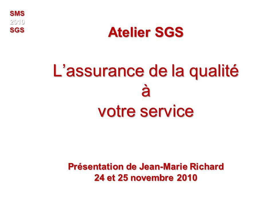 Atelier SGS Lassurance de la qualité à votre service Présentation de Jean-Marie Richard 24 et 25 novembre 2010 SMS2010SGS