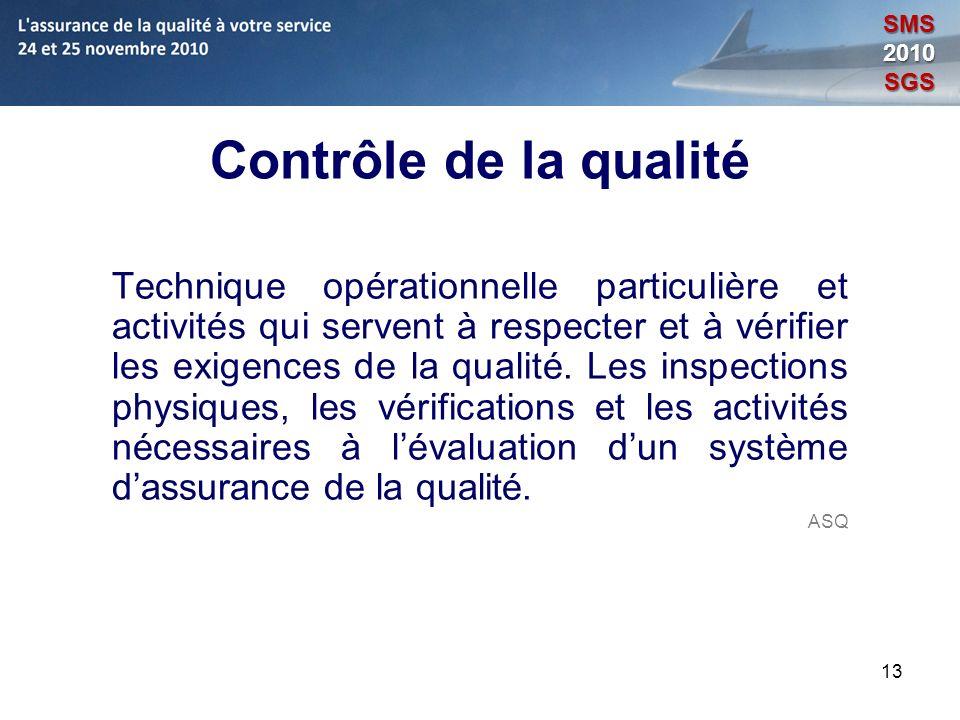 13 Contrôle de la qualité Technique opérationnelle particulière et activités qui servent à respecter et à vérifier les exigences de la qualité. Les in