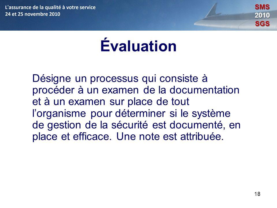 18 Évaluation Désigne un processus qui consiste à procéder à un examen de la documentation et à un examen sur place de tout lorganisme pour déterminer