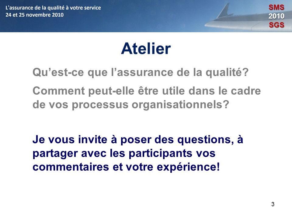 3 Atelier Quest-ce que lassurance de la qualité? Comment peut-elle être utile dans le cadre de vos processus organisationnels? Je vous invite à poser