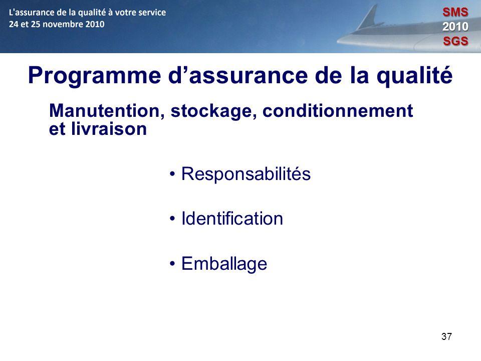 37 Programme dassurance de la qualité Manutention, stockage, conditionnement et livraison Responsabilités Identification Emballage SMS2010SGS
