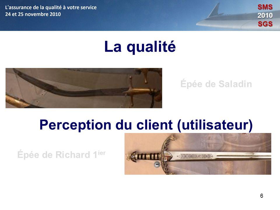 6 La qualité Épée de Saladin Épée de Richard 1 ier Perception du client (utilisateur) SMS2010SGS