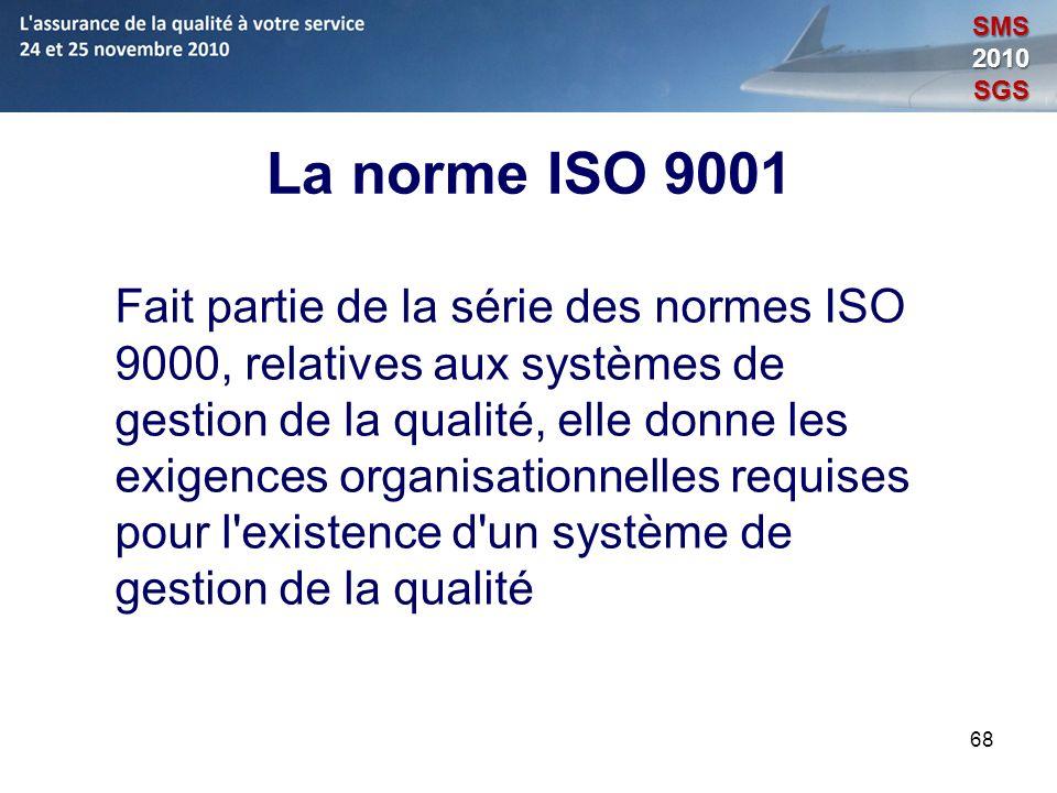 68 La norme ISO 9001 Fait partie de la série des normes ISO 9000, relatives aux systèmes de gestion de la qualité, elle donne les exigences organisati