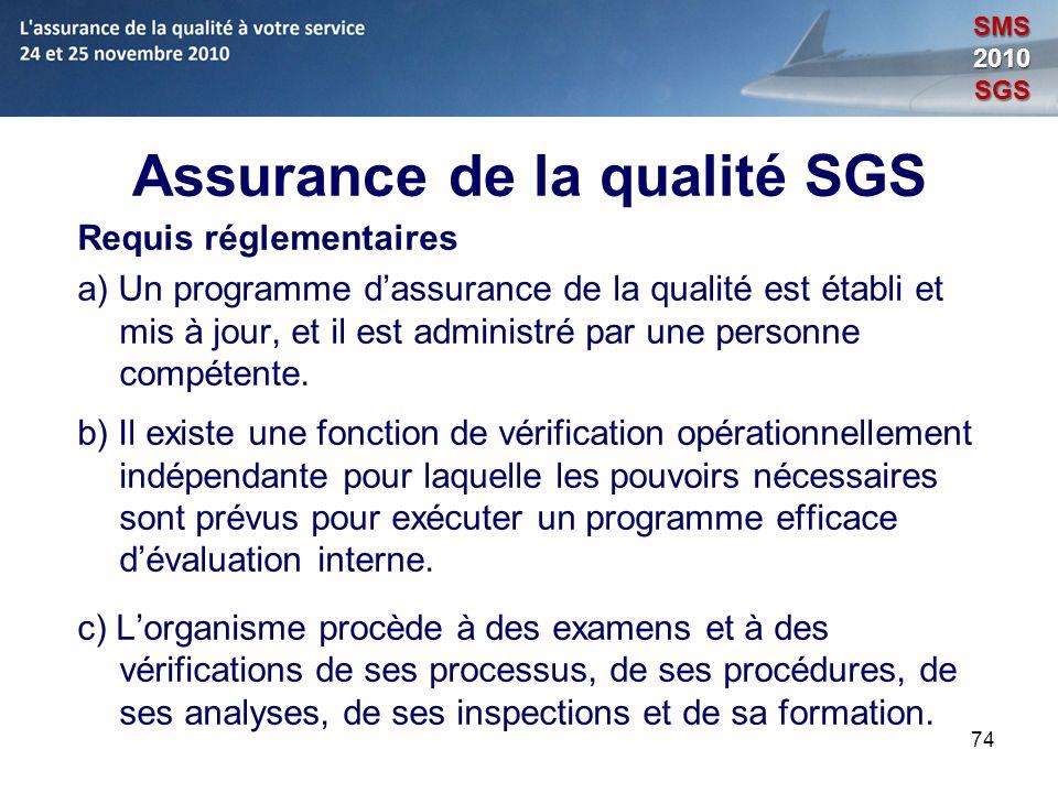 74 Assurance de la qualité SGS Requis réglementaires a) Un programme dassurance de la qualité est établi et mis à jour, et il est administré par une p