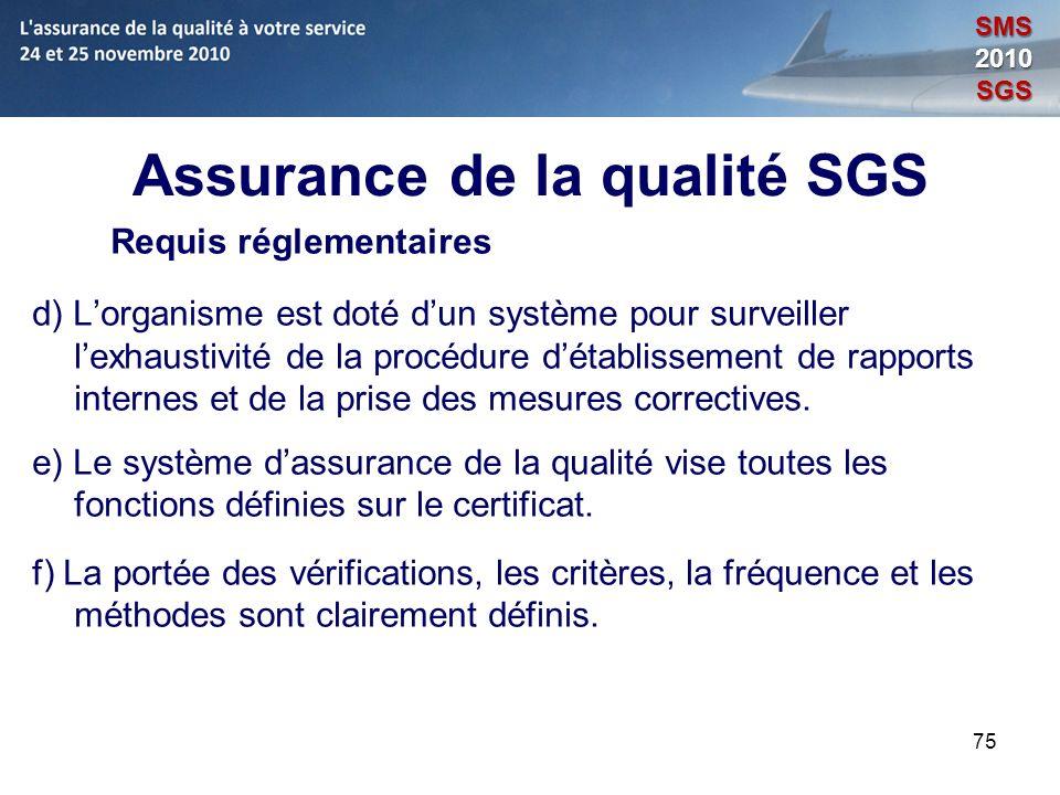 75 Assurance de la qualité SGS Requis réglementaires d) Lorganisme est doté dun système pour surveiller lexhaustivité de la procédure détablissement d