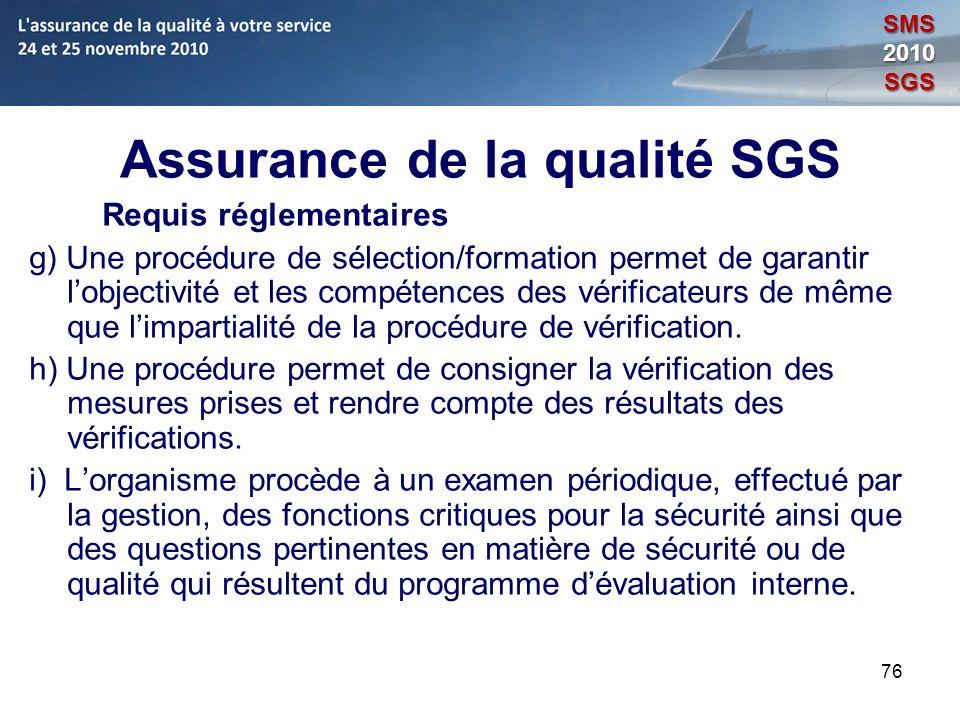 76 Assurance de la qualité SGS Requis réglementaires g) Une procédure de sélection/formation permet de garantir lobjectivité et les compétences des vé